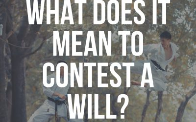 Will Contest – What Does It Mean to Contest a Will in Florida?