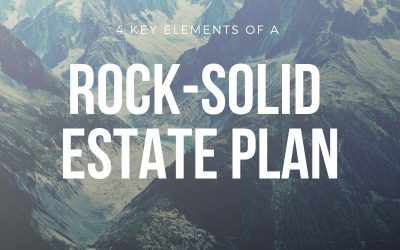4 Key Elements of a Rock-Solid Estate Plan (Plus a Bonus)